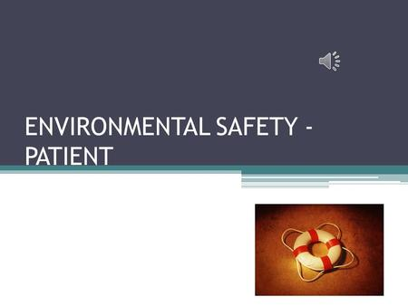 ENVIRONMENTAL SAFETY - PATIENT PURPOSE / POLICY Purpose: ▫To outline the mechanism to identify any environmental, mobility, and bathroom safety risks.
