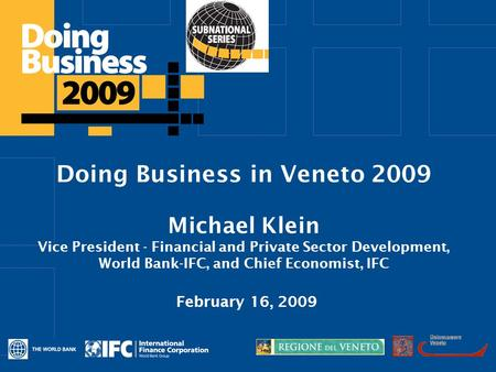 Click to edit Master title style Doing Business in Veneto 2009 Michael Klein Vice President - Financial and Private Sector Development, World Bank-IFC,