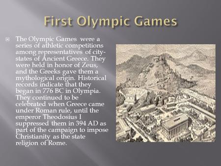  The Olympic Games were a series of athletic competitions among representatives of city- states of Ancient Greece. They were held in honor of Zeus, and.