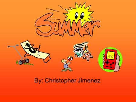 By: Christopher Jimenez. Playing video games Although not all summer was spent sitting on my couch playing video games while eating snacks, it was one.