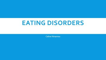 EATING DISORDERS Celine Ninamou. INTRODUCTION  What is an eating disorder?  Eating disorders include extreme thoughts, emotions, and behaviors surrounding.
