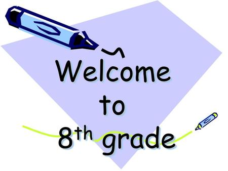 Welcome to 8 th grade. Be on time Have your HOMEWORK!! Be Respectful.