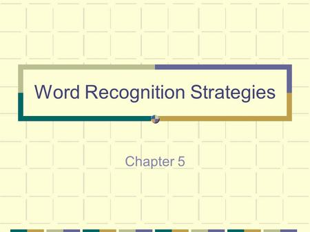 Word Recognition Strategies Chapter 5. 3 ways to learn words Whole word-Look Say Structural analysis-Visual patterns and endings. Context analysis-What.