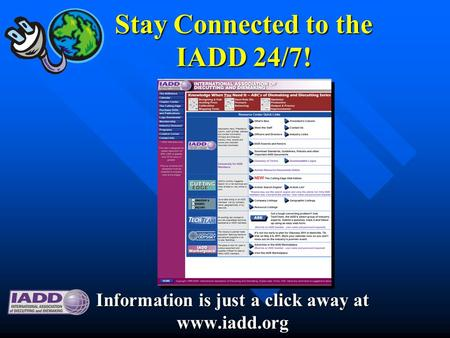 Stay Connected to the IADD 24/7! Information is just a click away at www.iadd.org.