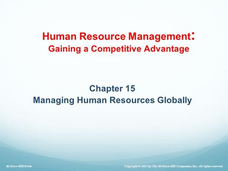 Human Resource Management : Gaining a Competitive Advantage Chapter 15 Managing Human Resources Globally Copyright © 2013 by The McGraw-Hill Companies,