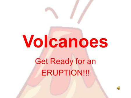 Volcanoes Get Ready for an ERUPTION!!! What is a volcano? A weak spot in the crust where molten material, or magma, comes to the surface Magma- melted.