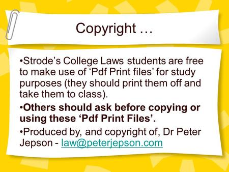 Copyright … Strode's College Laws students are free to make use of 'Pdf Print files' for study purposes (they should print them off and take them to class).