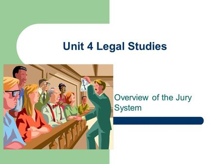 Unit 4 Legal Studies Overview of the Jury System.