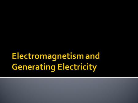  Electricity and magnetism are different aspects of a single force: electromagnetism  Electricity = result of charged particles  Magnetism = result.