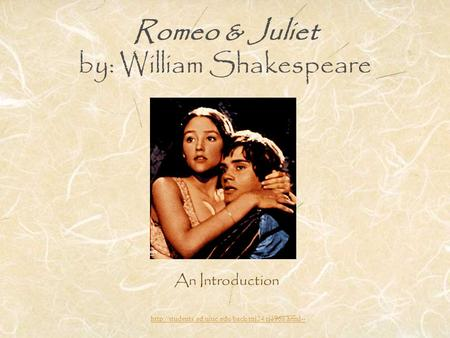 Romeo & Juliet by: William Shakespeare An Introduction