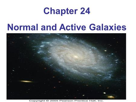 Chapter 24 Normal and Active Galaxies. The light we receive tonight from the most distant galaxies was emitted long before Earth existed.