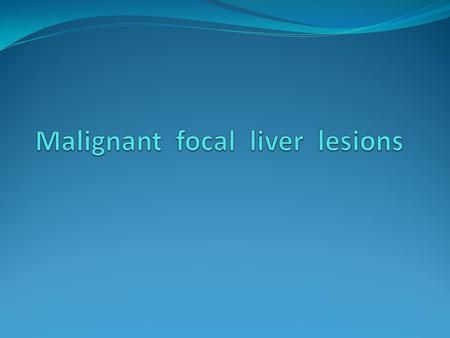 Malignant focal liver lesions