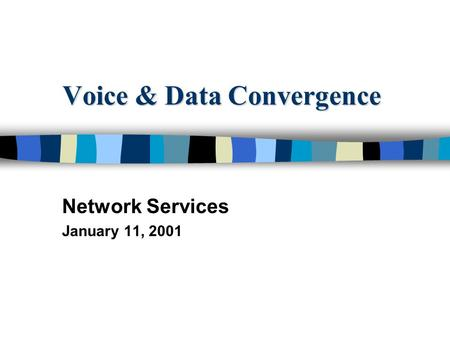 Voice & Data Convergence Network Services January 11, 2001.