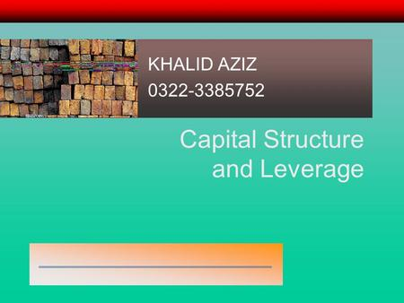Capital Structure and <strong>Leverage</strong> KHALID AZIZ 0322-3385752.