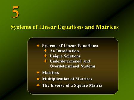 5  Systems of Linear Equations: ✦ An Introduction ✦ Unique Solutions ✦ Underdetermined and Overdetermined Systems  Matrices  Multiplication of Matrices.