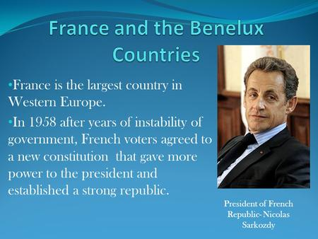 France is the largest country in Western Europe. In 1958 after years of instability of government, French voters agreed to a new constitution that gave.