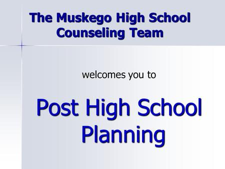 The Muskego High School Counseling Team welcomes you to Post High School Planning.