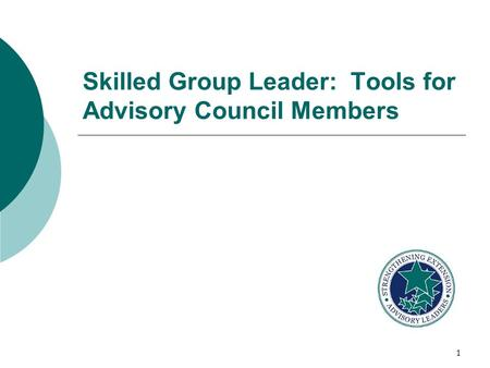 1 Skilled Group Leader: Tools for Advisory Council Members.