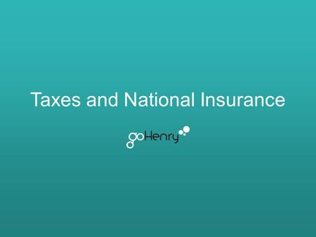 Taxes and National Insurance. Learning outcomes The main learning outcomes for this lesson are:- Understand what tax is and what it pays for. Learn what.