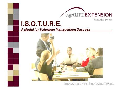 I.S.O.T.U.R.E. A Model for Volunteer Management Success Improving Lives. Improving Texas.