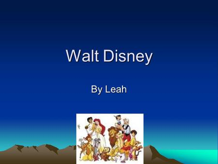 Walt Disney By Leah. Introduction Walt Disney was a very talented man. He made lots of movies. He had a big career as a cartoonist.