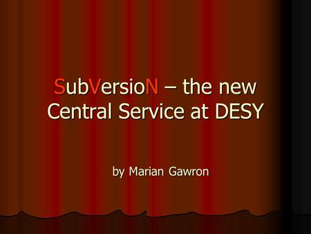 SubVersioN – the new Central Service at DESY by Marian Gawron.