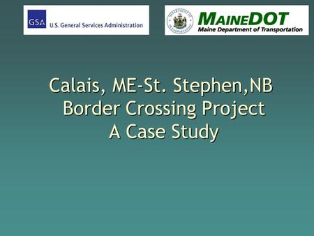 Calais, ME-St. Stephen,NB Border Crossing Project A Case Study.
