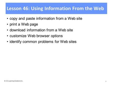 Lesson 46: Using Information From the Web copy and paste information from a Web site print a Web page download information from a Web site customize Web.