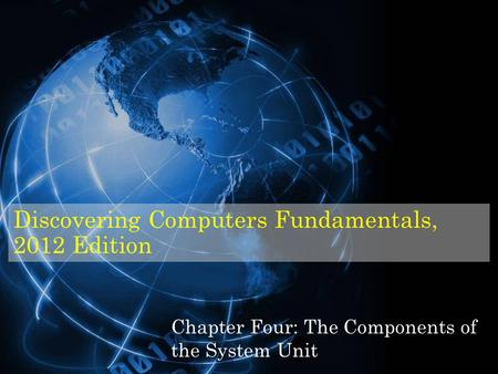 Discovering Computers Fundamentals, 2012 Edition Chapter Four: The Components of the System Unit.