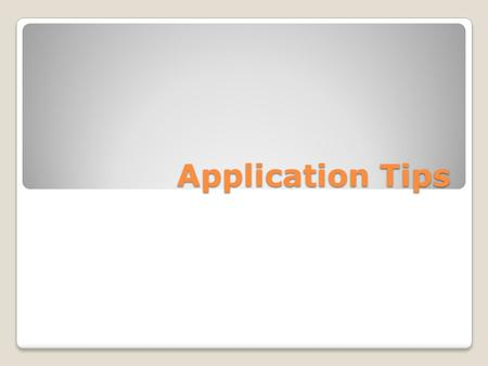 Application Tips. Types of Applications Hard Copy Electronic Application Online Application Phone Interview/Application ◦Pre-Screening Test.