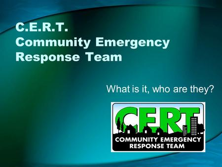 C.E.R.T. Community Emergency Response Team What is it, who are they?