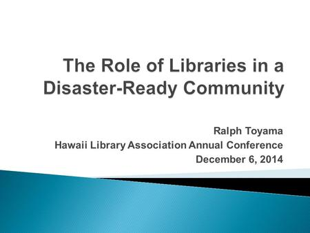 Ralph Toyama Hawaii Library Association Annual Conference December 6, 2014.