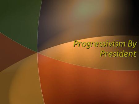Progressivism By President. Big Question ► What did each President do to further the Progressive movement?
