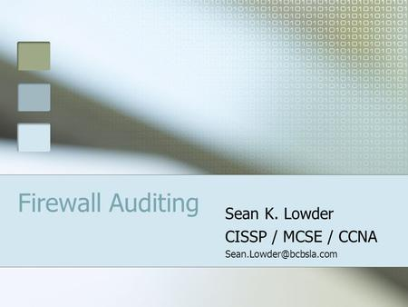 Firewall Auditing Sean K. Lowder CISSP / MCSE / CCNA
