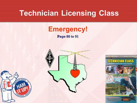 Technician Licensing Class Emergency! Page 86 to 91.