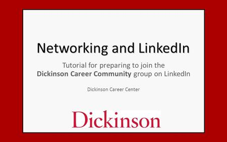 Networking and LinkedIn Tutorial for preparing to join the Dickinson Career Community group on LinkedIn Dickinson Career Center.