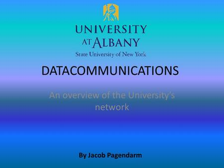 DATACOMMUNICATIONS An overview of the University's network By Jacob Pagendarm.
