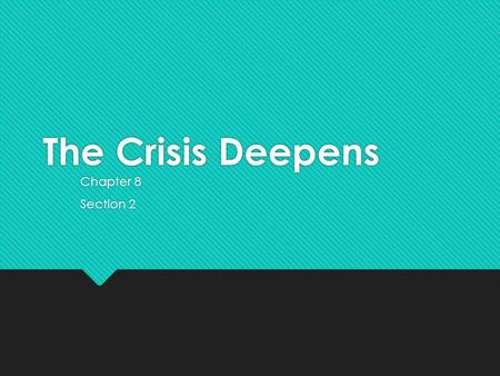 The Crisis Deepens Chapter 8 Section 2 Chapter 8 Section 2.