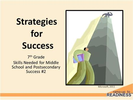 Strategies for Success 7 th Grade Skills Needed for Middle School and Postsecondary Success #2 Microsoft, 2011.