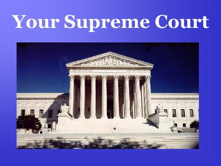 "Your Supreme Court. The Justices National Judiciary Created by Article III in the Constitution –""The judicial power of the United States shall be vested."