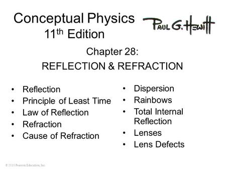 © 2010 Pearson Education, Inc. Conceptual Physics 11 th Edition Chapter 28: REFLECTION & REFRACTION Reflection Principle of Least Time Law of Reflection.