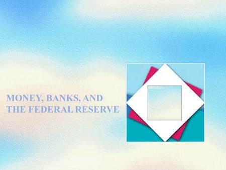 MONEY, BANKS, AND THE FEDERAL RESERVE. Objectives After studying this chapter, you will able to  Explain why fiat money exists and why it is important.