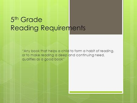 "5 th Grade Reading Requirements ""Any book that helps a child to form a habit of reading, or to make reading a deep and continuing need, qualifies as a."