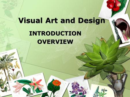 Visual Art and Design INTRODUCTION OVERVIEW INTRODUCTION OVERVIEW.