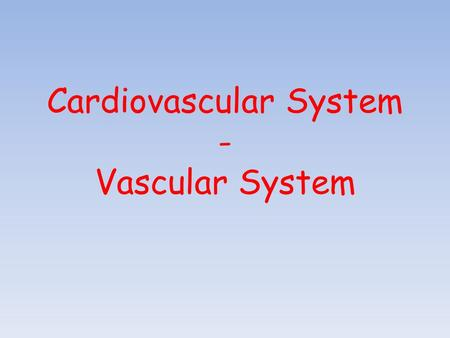 Cardiovascular System - Vascular System. Blood & blood vessels What are the components of blood?............... – Pale yellow, 90% Water, 8% Protein,