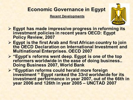 Economic Governance in Egypt Recent Developments  Egypt has made impressive progress in reforming its investment policies in recent years OECD: Egypt.