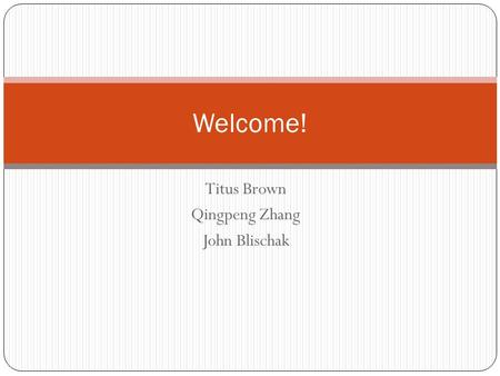 Titus Brown Qingpeng Zhang John Blischak Welcome!.
