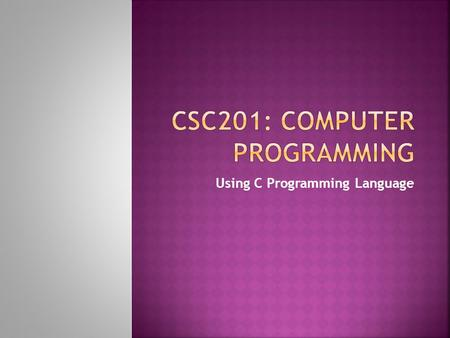 Using C Programming Language.  The programs that run on a computer are referred to as software.  You'll learn key programming methodology that are enhancing.