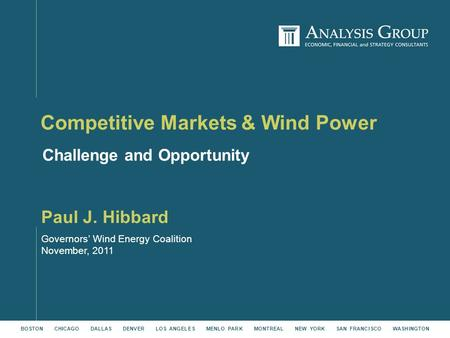 BOSTON CHICAGO DALLAS DENVER LOS ANGELES MENLO PARK MONTREAL NEW YORK SAN FRANCISCO WASHINGTON Governors' Wind Energy Coalition November, 2011 Competitive.