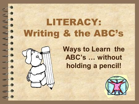 LITERACY: Writing & the ABC's Ways to Learn the ABC's … without holding a pencil!